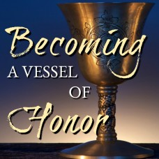 Becoming a Vessel of Honor CD Set